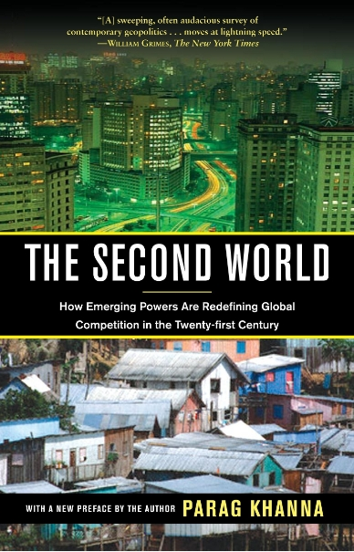 THE SECOND WORLD: How Emerging Powers are Redefining Global Competition in the 21st Century
